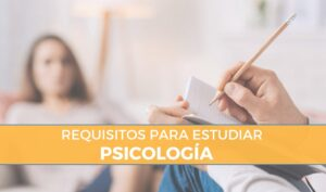 requisitos para estudiar la carrera de psicologia