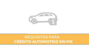 requisitos crédito automotriz sin pie