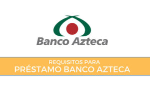 requisitos para prestamo personal banco azteca