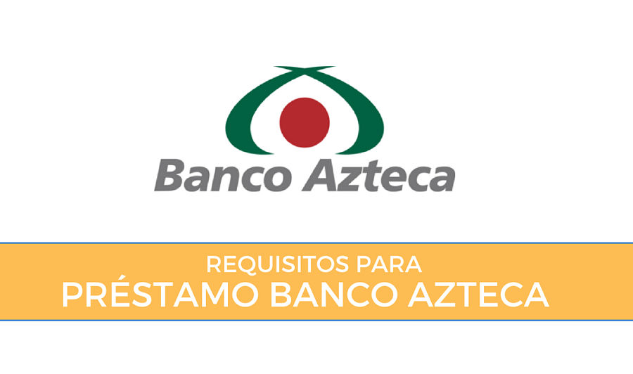 requisitos para préstamo personal banco azteca