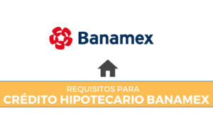 requisitos para credito hipotecario banamex