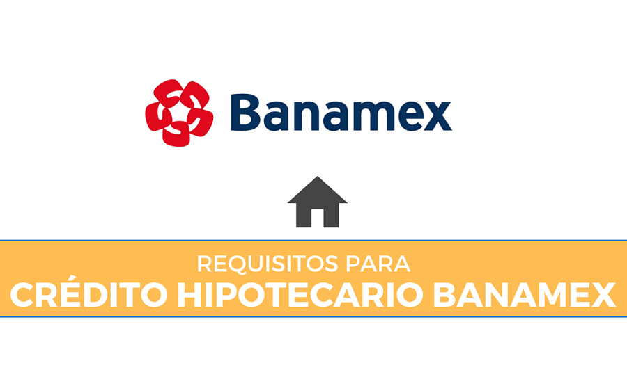 Requisitos para Crédito hipotecario Banamex