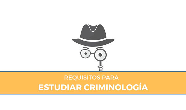 requisitos para estudiar criminologia