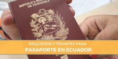 Pasos y Requisitos para Sacar Pasaporte en Ecuador