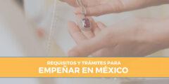Requisitos y Trámites para Empeñar en México
