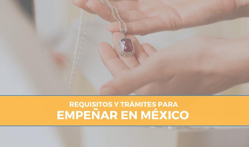 requisitos para empeñar en México