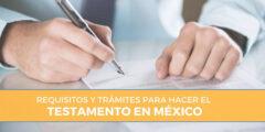 Requisitos y Trámites para hacer el testamento en México
