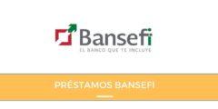 Requisitos y trámites para los Créditos y Préstamos Bansefi