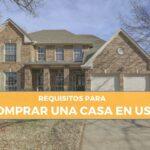 Requisitos y trámites para comprar una casa en Estados Unidos